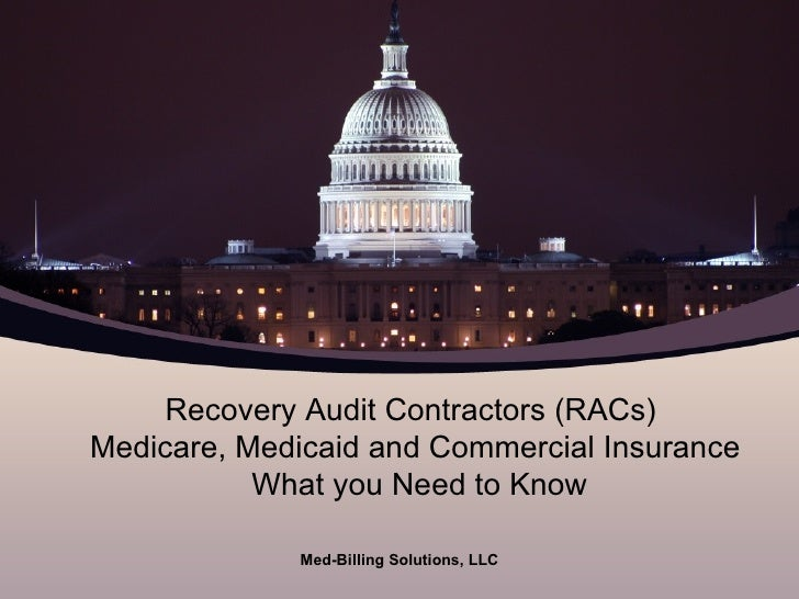 Recovery Audit Contractors (RACs)  Medicare, Medicaid and Commercial Insurance  What you Need to Know Med-Billing Solution...