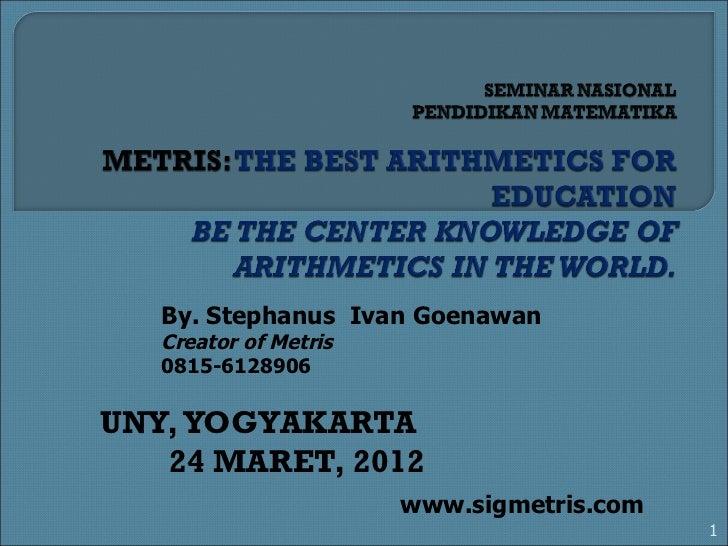 UNY, YOGYAKARTA  24  MARET, 2012 By. Stephanus  Ivan Goenawan Creator of Metris 0815-6128906 www.sigmetris.com