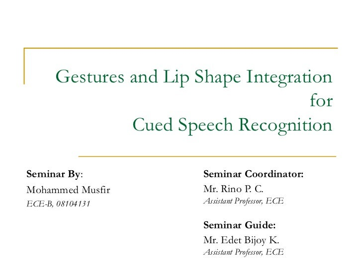 Gestures and Lip Shape Integration                                     for               Cued Speech RecognitionSeminar By...