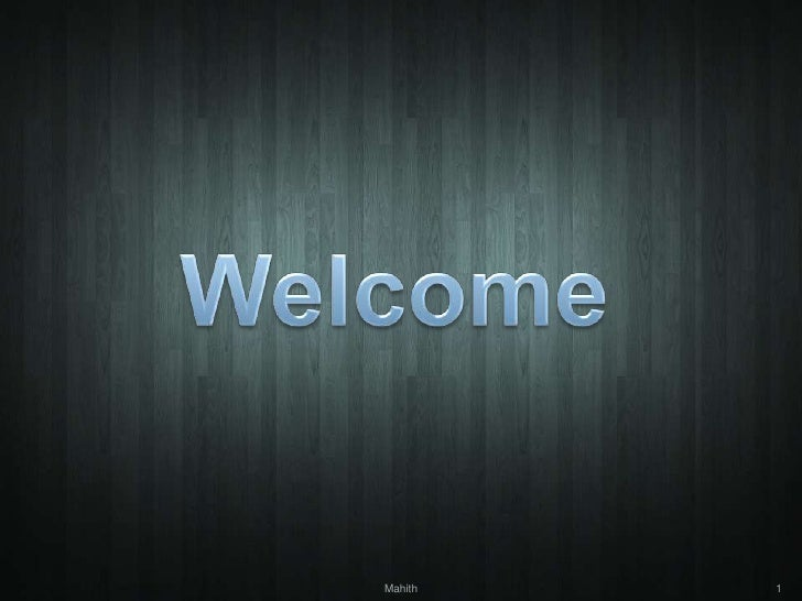 Welcome<br />1<br />Mahith<br />