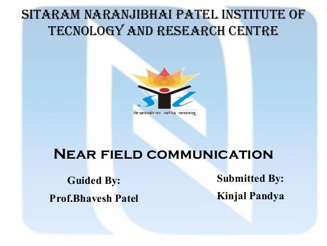 Sitaram naranjibhai patel inStitUte OF teCnOlOGY anD reSearCh Centre Near field communication Guided By: Prof.Bhavesh Pate...