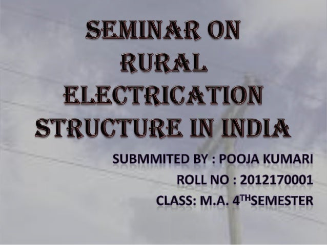  INTRODUCTION  RURAL ELECTRIFICATION STATUS IN INDIA  PROGRESS OF RURAL ELECTIFICATION IN INDIA  CONCLUSION