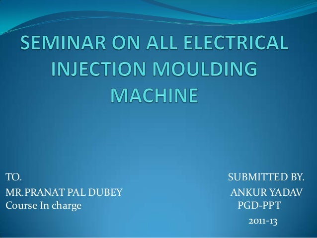 TO. SUBMITTED BY. MR.PRANAT PAL DUBEY ANKUR YADAV Course In charge PGD-PPT 2011-13