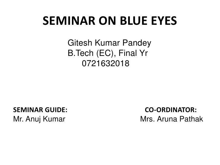 SEMINAR ON BLUE EYES<br />Gitesh Kumar Pandey<br />B.Tech (EC), Final Yr<br />                             0721632018<br /...