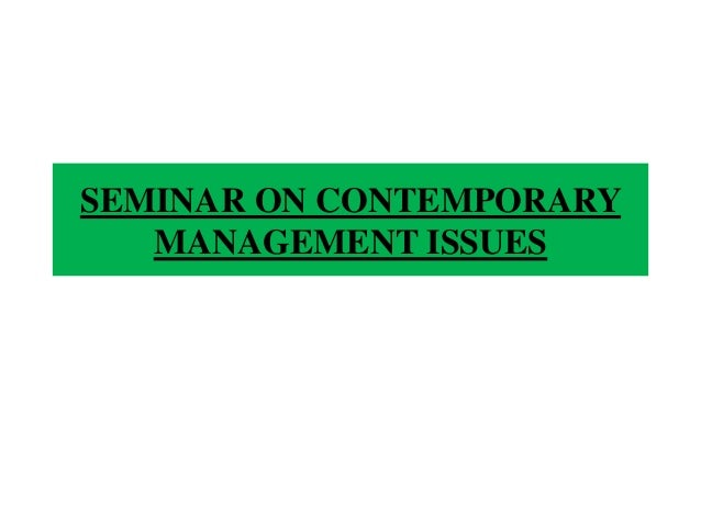SEMINAR ON CONTEMPORARY MANAGEMENT ISSUES