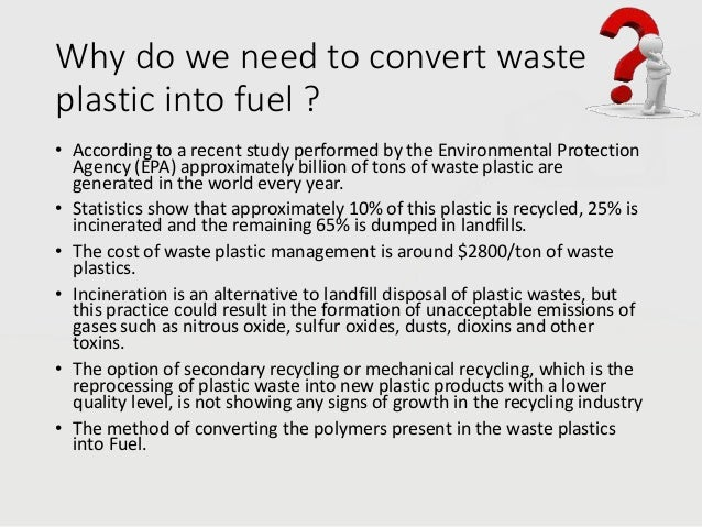 conversion of waste plastic Converting waste plastic to ultra-clean, ultra-low sulphur fuel plastic2oil® is a clean energy company that recycles waste plastic into liquid fuels pto's proprietary plastic2oil® technology can deliver economic and environmental benefits by replacing refined fuels and diverting waste plastic from landfills.