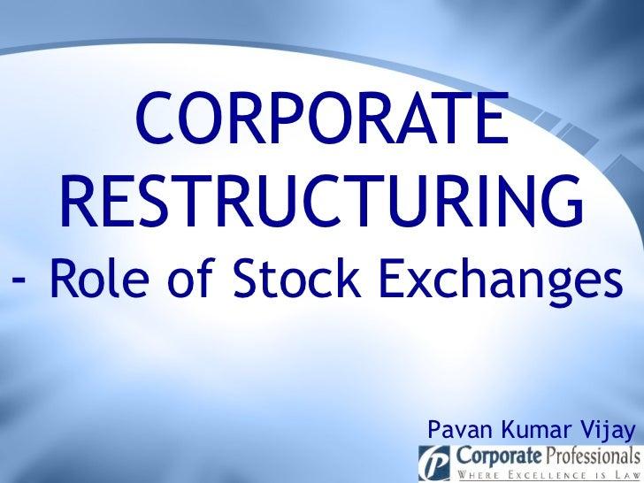 CORPORATE RESTRUCTURING -  Role of Stock Exchanges   Pavan Kumar Vijay