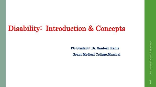 Disability: Introduction & Concepts PG Student: Dr. Santosh Kadle Grant Medical College,Mumbai GrantGovermentMedicalColleg...