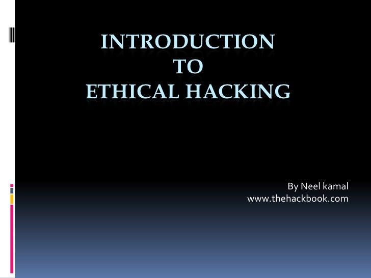 INTRODUCTION      TOETHICAL HACKING                  By Neel kamal           www.thehackbook.com