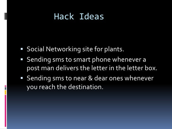 Hack Ideas Social Networking site for plants. Sending sms to smart phone whenever a  post man delivers the letter in the...