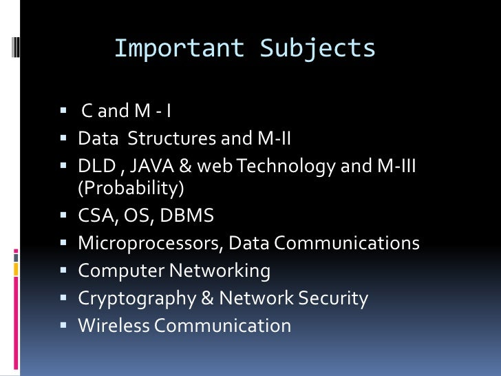 Important Subjects C and M - I Data Structures and M-II DLD , JAVA & web Technology and M-III    (Probability)   CSA, ...