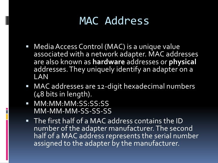 MAC Address Media Access Control (MAC) is a unique value  associated with a network adapter. MAC addresses  are also know...