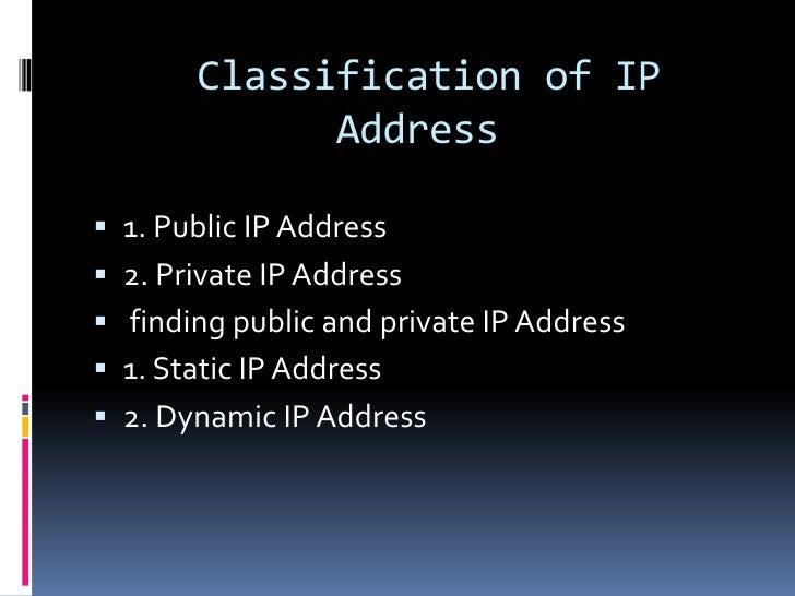 Classification of IP             Address 1. Public IP Address 2. Private IP Address finding public and private IP Addre...