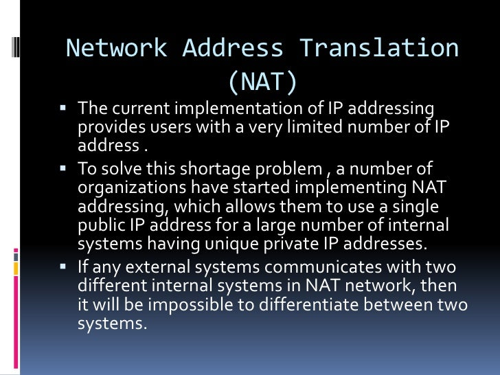 Network Address Translation           (NAT) The current implementation of IP addressing  provides users with a very limit...