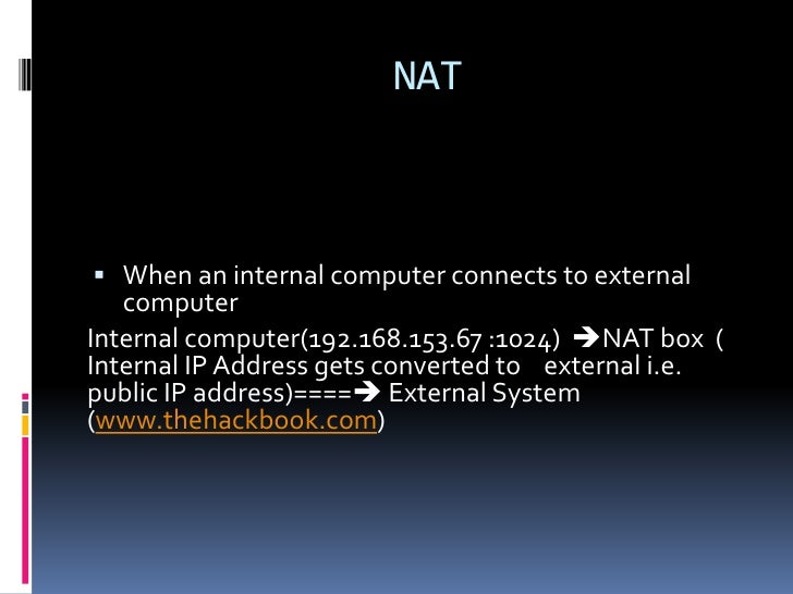 NAT When an internal computer connects to external   computerInternal computer(192.168.153.67 :1024) NAT box (Internal I...