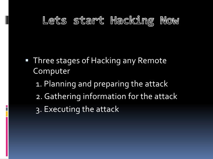  Three stages of Hacking any Remote  Computer   1. Planning and preparing the attack   2. Gathering information for the a...