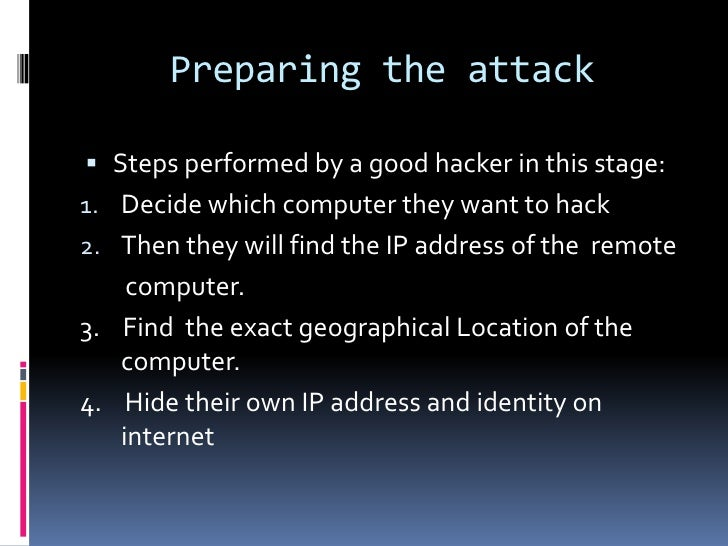Preparing the attack Steps performed by a good hacker in this stage:1. Decide which computer they want to hack2. Then the...
