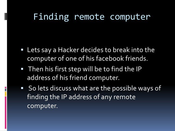 Finding remote computer Lets say a Hacker decides to break into the  computer of one of his facebook friends. Then his f...