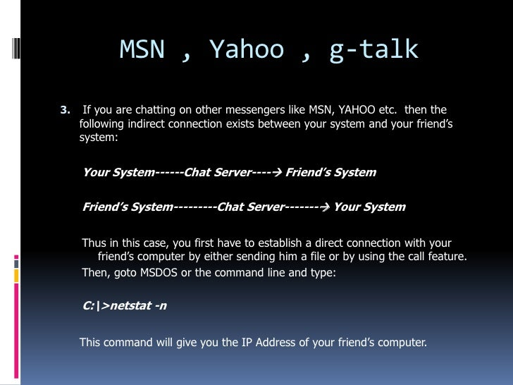 MSN , Yahoo , g-talk3.    If you are chatting on other messengers like MSN, YAHOO etc. then the     following indirect con...