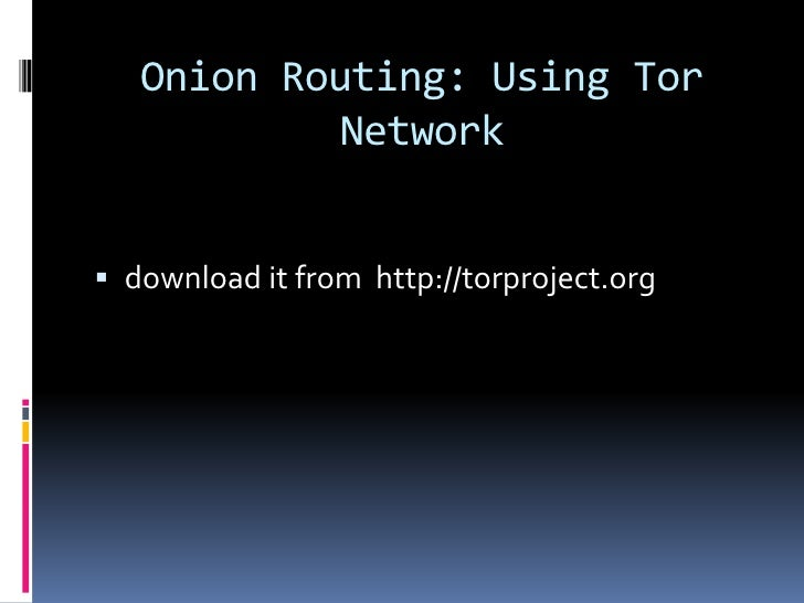 Onion Routing: Using Tor            Network download it from http://torproject.org