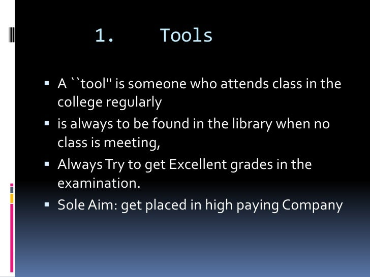 1.        Tools A ``tool is someone who attends class in the  college regularly is always to be found in the library whe...