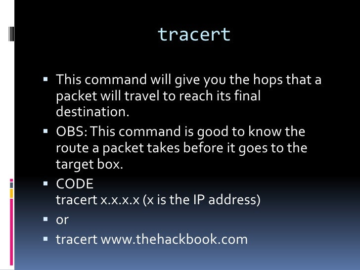 tracert This command will give you the hops that a    packet will travel to reach its final    destination.   OBS: This ...