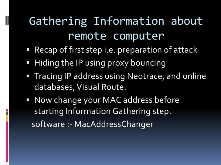 Gathering Information about      remote computer Recap of first step i.e. preparation of attack Hiding the IP using prox...