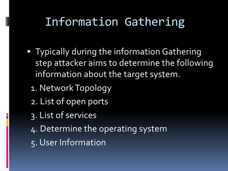 Information Gathering Typically during the information Gathering step attacker aims to determine the following informatio...