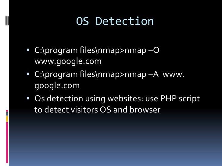 OS Detection C:program filesnmap>nmap –O  www.google.com C:program filesnmap>nmap –A www.  google.com Os detection usin...