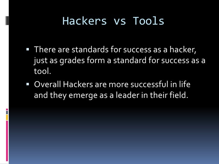 Hackers vs Tools There are standards for success as a hacker,  just as grades form a standard for success as a  tool. Ov...