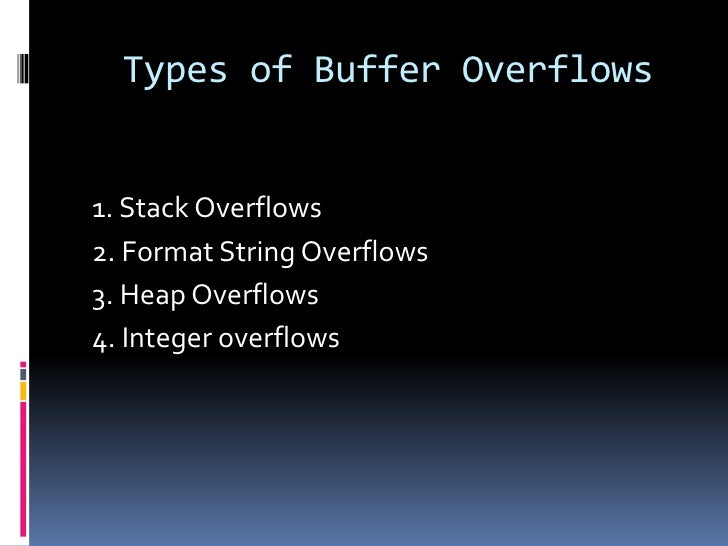 Types of Buffer Overflows1. Stack Overflows2. Format String Overflows3. Heap Overflows4. Integer overflows