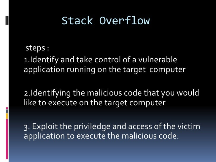 Stack Overflowsteps :1.Identify and take control of a vulnerableapplication running on the target computer2.Identifying th...