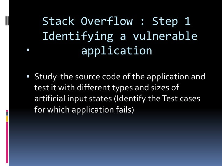 Stack Overflow : Step 1      Identifying a vulnerable           application Study the source code of the application and...