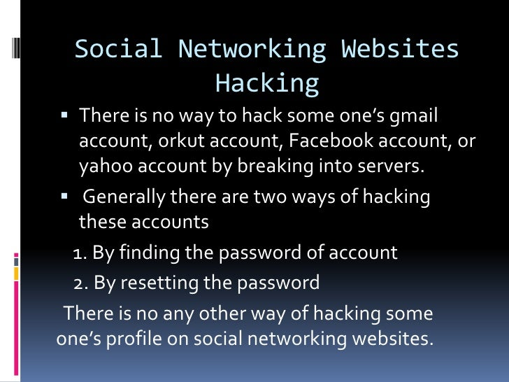 Social Networking Websites            Hacking There is no way to hack some one's gmail   account, orkut account, Facebook...