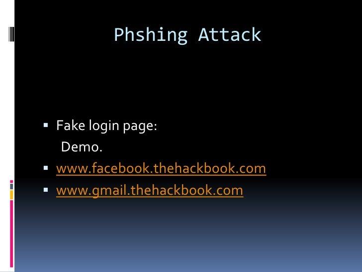 Phshing Attack Fake login page:  Demo. www.facebook.thehackbook.com www.gmail.thehackbook.com