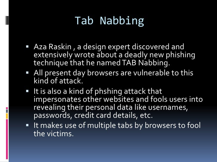 Tab Nabbing Aza Raskin , a design expert discovered and  extensively wrote about a deadly new phishing  technique that he...