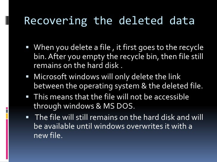 Recovering the deleted data When you delete a file , it first goes to the recycle  bin. After you empty the recycle bin, ...