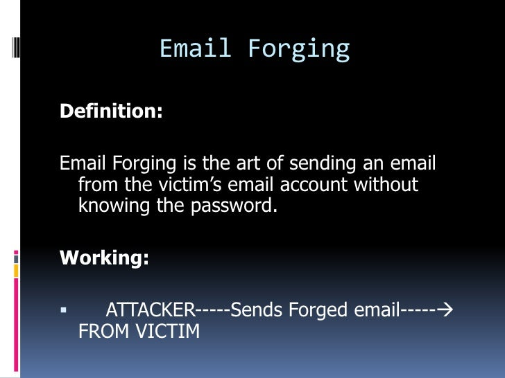 Email ForgingDefinition:Email Forging is the art of sending an email from the victim's email account without knowing the p...