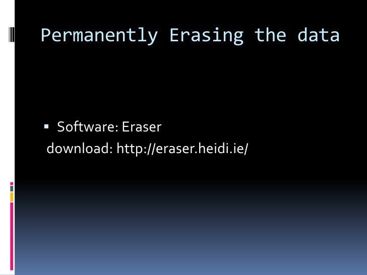 Permanently Erasing the data Software: Eraserdownload: http://eraser.heidi.ie/