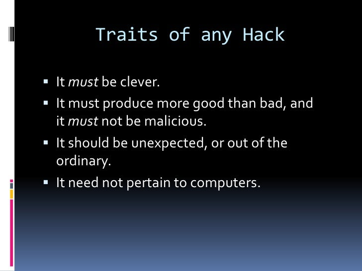 Traits of any Hack It must be clever. It must produce more good than bad, and  it must not be malicious. It should be u...