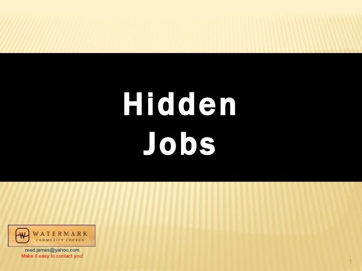 Hidden Jobs [email_address] Make it easy to contact you!