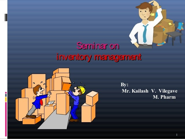 Seminar oninventory management               By:               Mr. Kailash V. Vilegave                            M. Pharm...