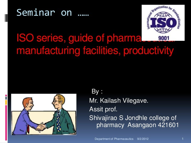 Seminar on ……ISO series, guide of pharmaceuticalmanufacturing facilities, productivity                  By :              ...