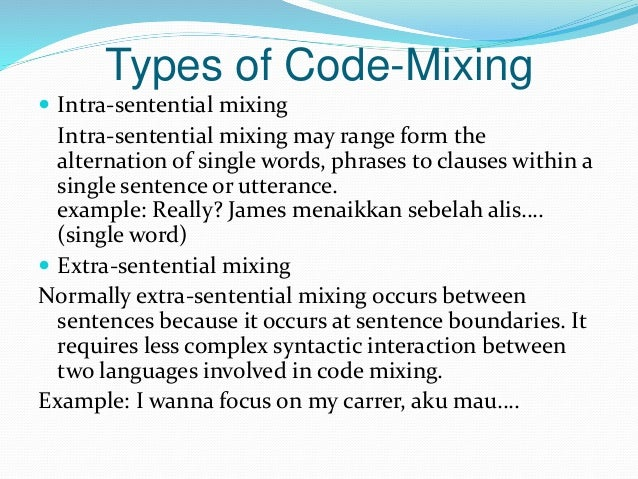 code mixing Code switching (also code-switching, cs) is the practice of moving back and forth between two languages or between two  it is also called code-mixing and style .
