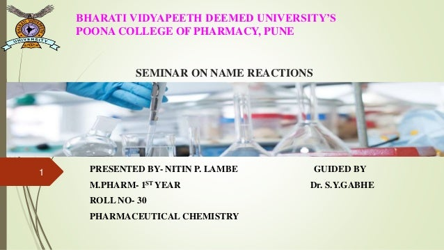 SEMINAR ON NAME REACTIONS PRESENTED BY- NITIN P. LAMBE GUIDED BY M.PHARM- 1ST YEAR Dr. S.Y.GABHE ROLL NO- 30 PHARMACEUTICA...