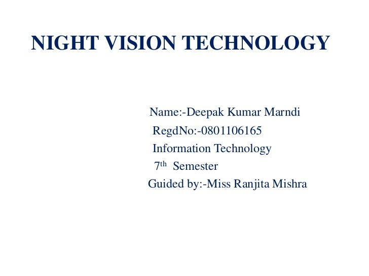 NIGHT VISION TECHNOLOGY         Name:-Deepak Kumar Marndi         RegdNo:-0801106165         Information Technology       ...