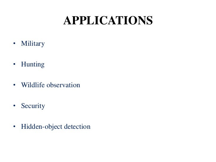 APPLICATIONS• Military• Hunting• Wildlife observation• Security• Hidden-object detection