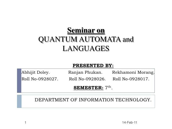 Seminar onQUANTUM AUTOMATA and LANGUAGES<br />PRESENTED BY:<br />AbhijitDoley.             RanjanPhukan.       Rekhamoni ...