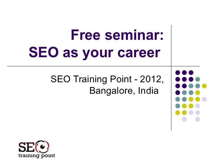 Free seminar:SEO as your career  SEO Training Point - 2012,          Bangalore, India