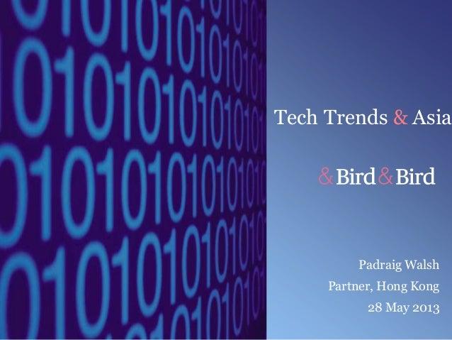 Padraig WalshPartner, Hong Kong28 May 2013Tech Trends & Asia